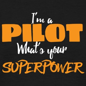 Pilot: I'ma pilot. What's your superpower? - Men's T-Shirt