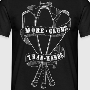 MORE CLUBS THAN HANDS - Men's T-Shirt