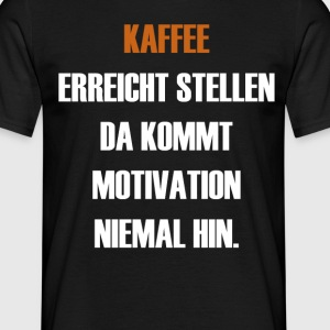 Motivation durch Kaffee - Männer T-Shirt