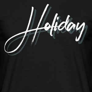 holiday - Männer T-Shirt