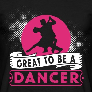 Great to be a Dancer - Men's T-Shirt