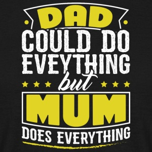 DAD COULD DO EVERYTHING BUT MUM DOES EVERYTHING - Men's T-Shirt
