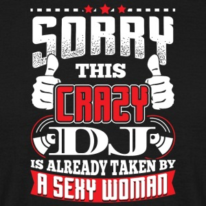 DJ - SORRY CRAZY DJ ALREADY TAKES - Men's T-Shirt