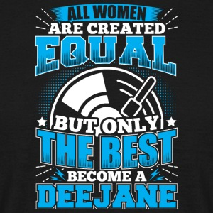 DJ ALL WOMEN ARE CREATED EQUAL - Deejane - Men's T-Shirt