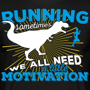 Running, sometimes we all need a little motivation - Männer T-Shirt