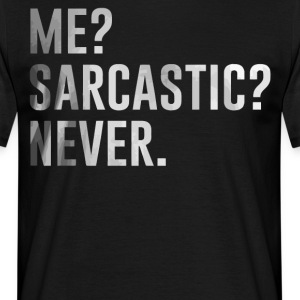 Me Sarcastic Never shirt - Men's T-Shirt