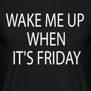 Wake me up When it's friday - Men's T-Shirt