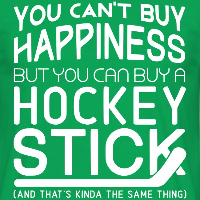 You Can t Buy Happiness But You Can Buy A Hockey