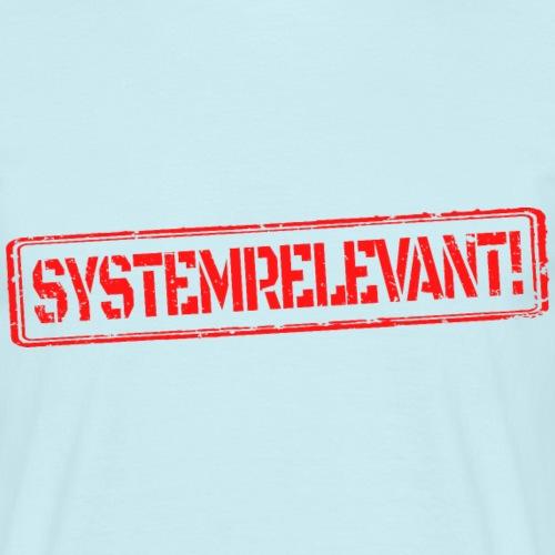 Systemrelevant! - Männer T-Shirt