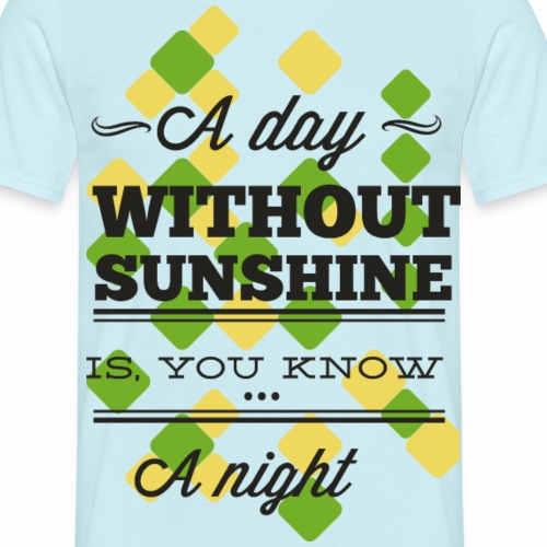 Without Sunshine - Männer T-Shirt