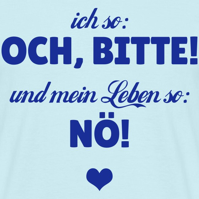 Ich so: Och, bitte! ...