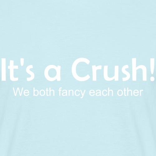 It's a Crush! - Men's T-Shirt