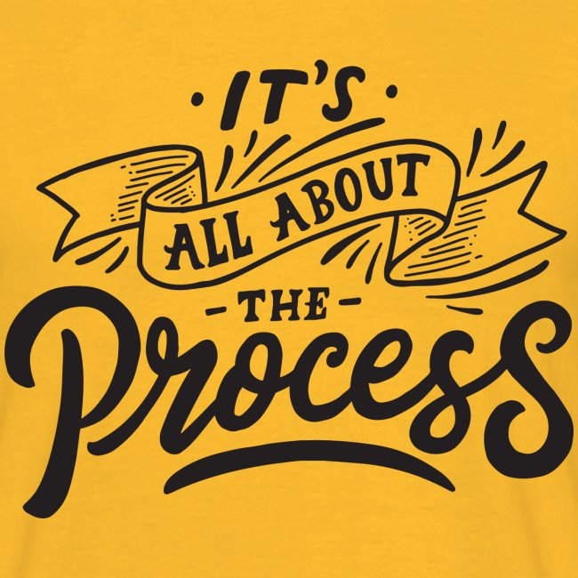 It's all about the process !