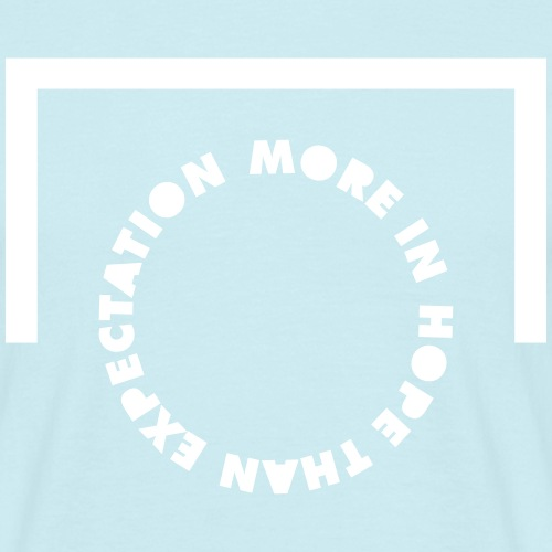 More in Hope Than Expectation - Men's T-Shirt