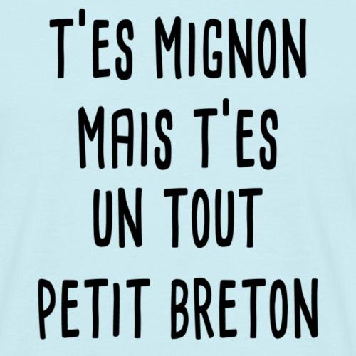 T'es mignon mais t'es un tout petit breton - T-shirt Homme