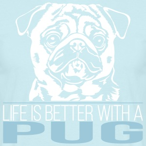 LIFE IS BETTER WITH A PUG - Men's T-Shirt