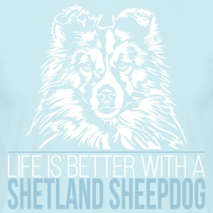 LIFE IS BETTER WITH A SHETLAND SHEEPDOG - Men's T-Shirt