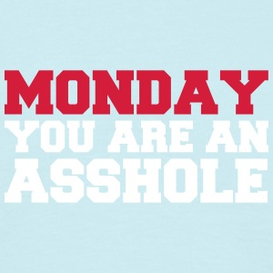 Monday you are an asshole - Männer T-Shirt