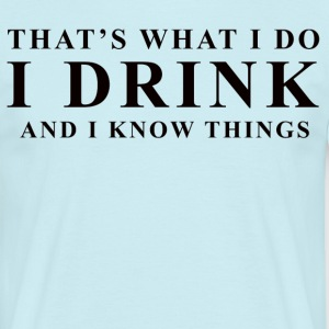 I DRINK - Men's T-Shirt