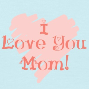 I love you mom! - Mannen T-shirt