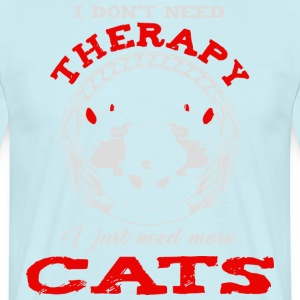 KatzenDesign -I dont need therapy i just need cats - Männer T-Shirt