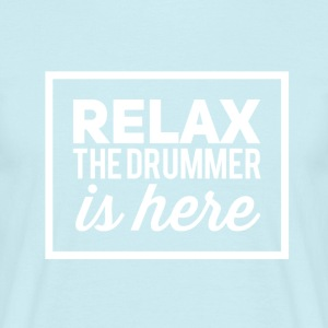 Relax the drummer is here! - Men's T-Shirt