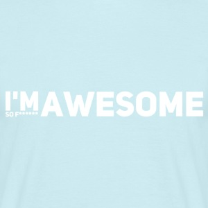 I'm so f * awesome white - Men's T-Shirt