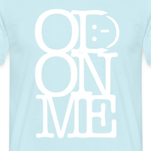 OD ON ME - White - Mannen T-shirt