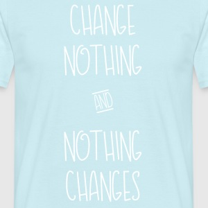 Change Nothing - Männer T-Shirt