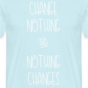 Change Nothing - Mannen T-shirt