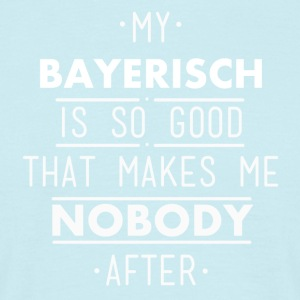 my bayerisch is so good - Männer T-Shirt