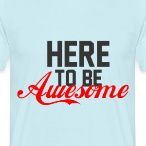here to be awesome - Men's T-Shirt