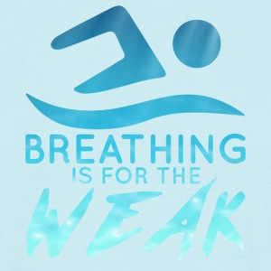Schwimmen / Schwimmer: Breathing Is For The Weak - Männer T-Shirt