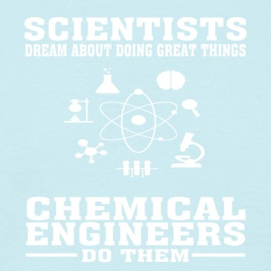 Scientists Dream, Chemical Engineers Do - Funny T- - Men's T-Shirt