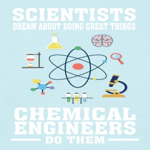 Scientists Dream, Chemical Engineers Do - Funny - Men's T-Shirt