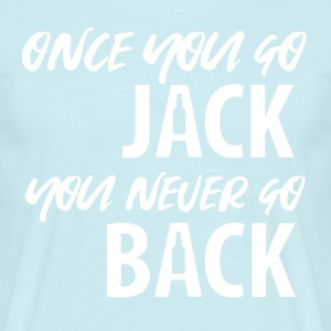 Whiskey - Once you go Jack you never go back - Männer T-Shirt