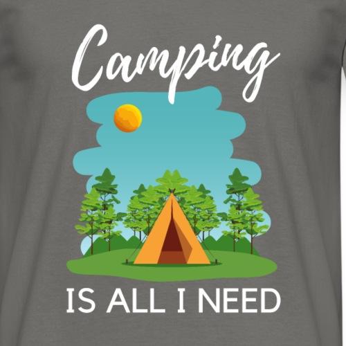 Camping is all I need - Männer T-Shirt