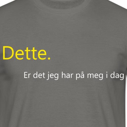 Dette har jeg på meg - T-skjorte for menn