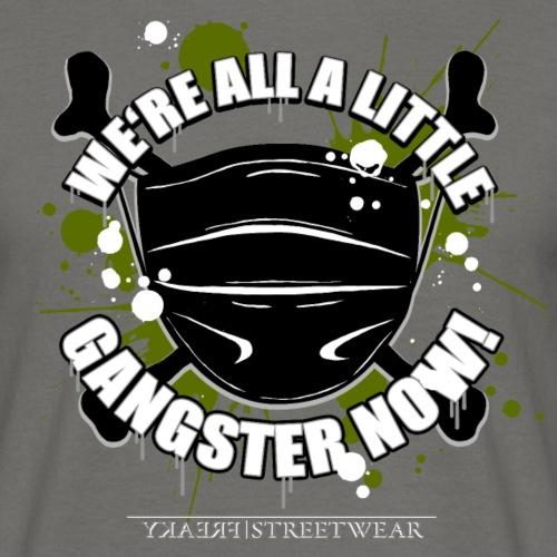 We're all a little gangster now - Männer T-Shirt