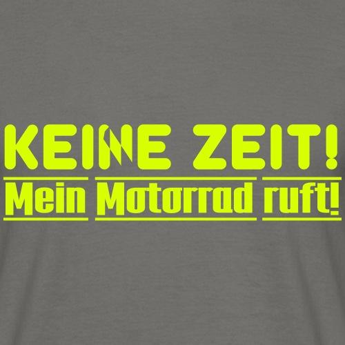 Keine Zeit! Mein Motorrad ruft - Männer T-Shirt