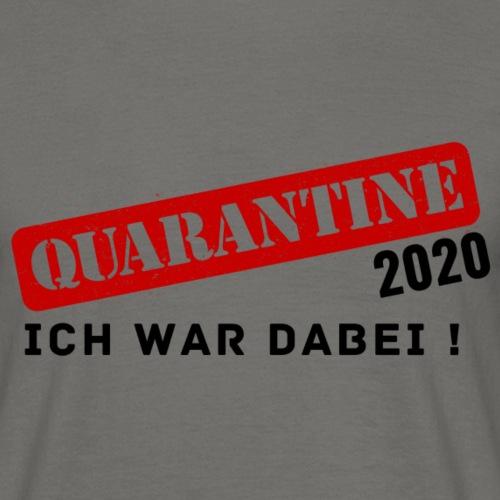Quarantine 2020 - Ich war dabei! - Männer T-Shirt