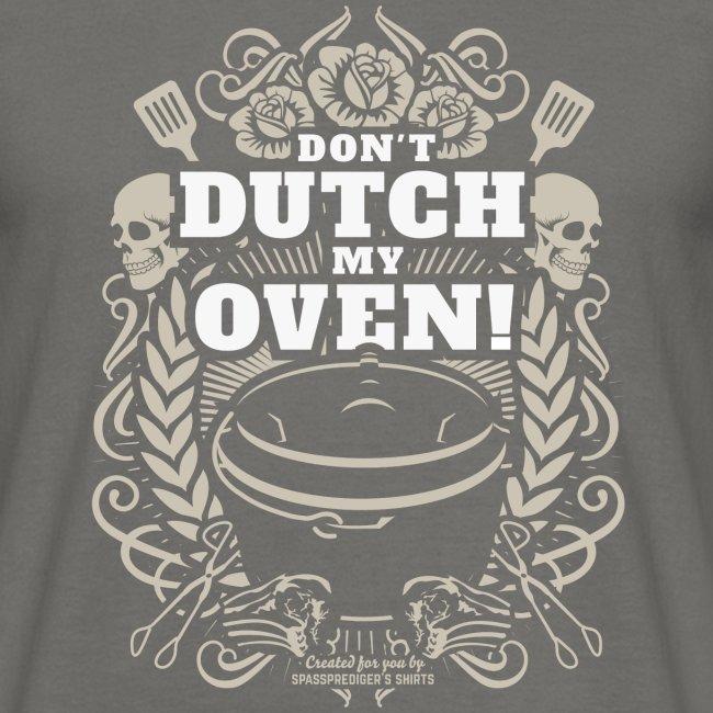 Dutch Oven T Shirt Don't Dutch My Oven