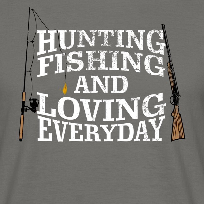 Hunting Fishing And Loving Everyday Gifts