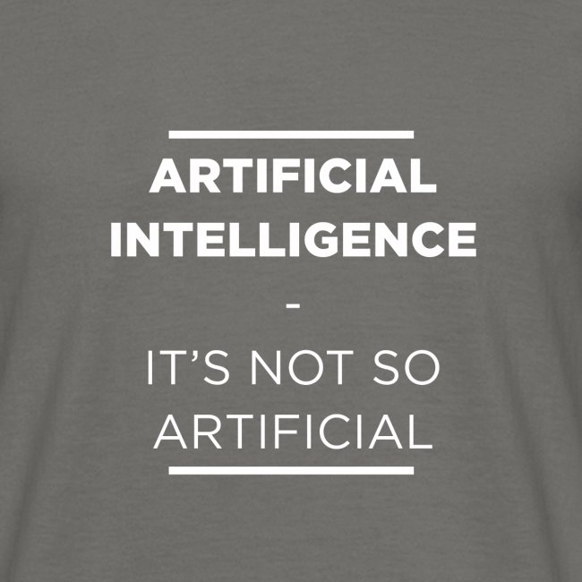 Artificial Intelligence it's not so artificial