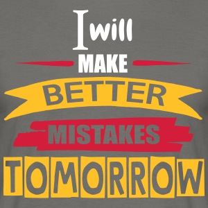 Better Mistakes Tomorrow - Men's T-Shirt