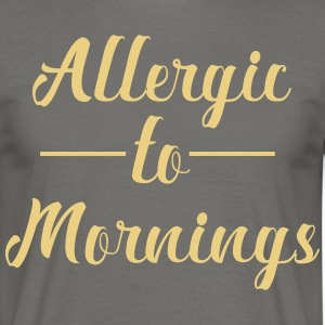 Allergic to Morning - Men's T-Shirt
