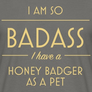 I am so badass I have a honey badger as a pet - Men's T-Shirt
