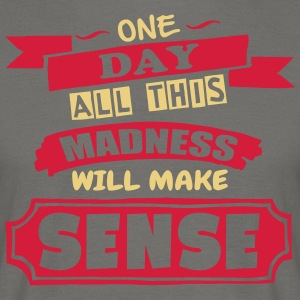 Madness Makes Sense - T-shirt Homme