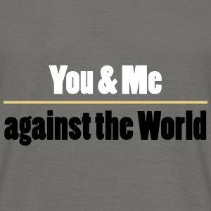 YOU AND ME AGAINST THE WORLD - Men's T-Shirt