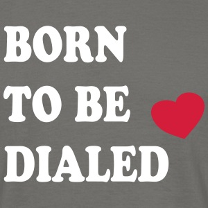 Born_to_be_dialed_v1 - Männer T-Shirt